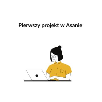 5 kroków do stworzenia pierwszego projektu w Asanie