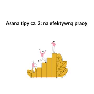 Asana tipy cz. 2: na efektywną pracę