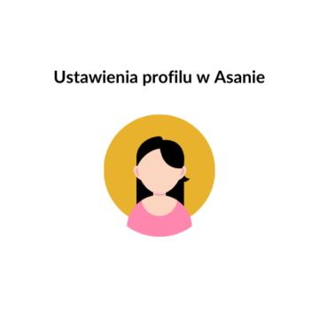 5 rzeczy, które zmienisz w ustawieniach profilu Asany